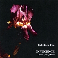 Jack Reilly Trio: Innocence - Green Spring Suite