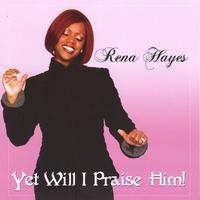 RENA HAYES: Yet Will I Praise Him
