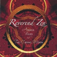 REVEREND ZEN | Angels, Blues & the Crying Moon