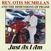 Rev. Otis McMillan and The Dimensions of Praise: Just As I Am