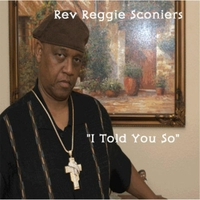 Rev. Reggie Sconiers | I Told You So