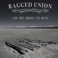 Ragged Union | Lay My Ghost to Rest