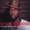 Rhett George: The Music Will Save My Life