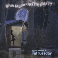 Randy Heddon And Fat Tuesday | Blue Moon On The Bayou