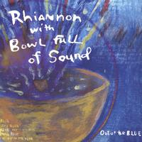 RHIANNON with Bowl Full of Sound | Out of the Blue