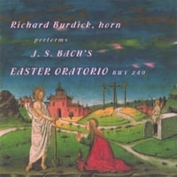 Richard O. Burdick | Richard Burdick, horn performs J. S.. Bach's Easter Oratorio BWV 249