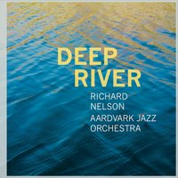 Richard Nelson & Aardvark Jazz Orchestra | Deep River