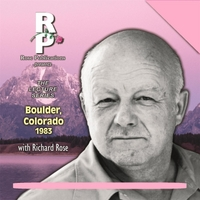 Richard Rose | Boulder, Colorado Lecture 1983