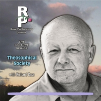 Richard Rose | The Lecture Series: Theosophical Society