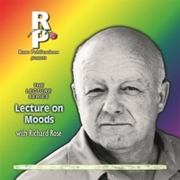 Richard Rose | Lecture On Moods