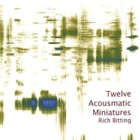 Rich Bitting | Twelve Acousmatic Miniatures