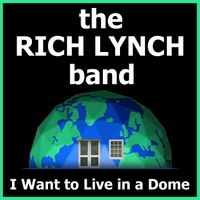 The Rich Lynch Band | I Want to Live in a Dome