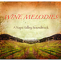 Rich Switzer: Wine Melodies (a Napa Valley Soundtrack)