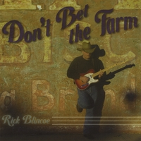 Rick Blincoe | Don't Bet The Farm