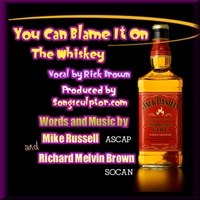 Richard Melvin Brown | You Can Blame It on the Whiskey