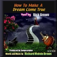 Richard Melvin Brown | How to Make a Dream Come True