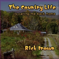 Richard Melvin Brown | The Country Life Is Calling Me Back Home