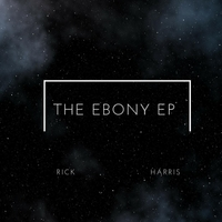 Rick Harris | The Ebony - EP