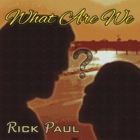 Rick Paul | What Are We