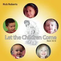 Rick Roberts | Let the Children Come