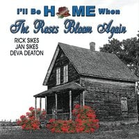 Rick Sikes, Jan Sikes & Deva Deaton | I'll Be Home When the Roses Bloom Again