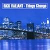 Rick Valiant: Things Change