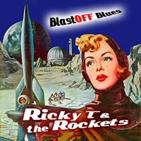 Ricky T and the Rockets | Blastoff Blues