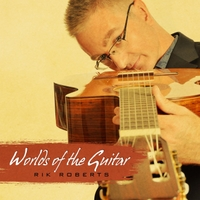 Rik Roberts | Worlds of the Guitar