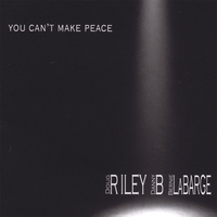 Riley / B / Labarge | You Can't Make Peace