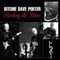 Ritchie Dave Porter | Rocking the Blues