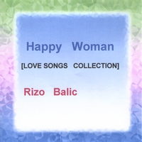 Rizo Balic: Happy Woman [Love Songs Collection]