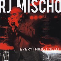 Rj Mischo | Everything I Need