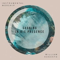 William Augusto | Soaking in His Presence (Instrumental Worship