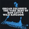 RON LEVY'S WILD KINGDOM: 'Organ Colossus' The Very Best of RLWK