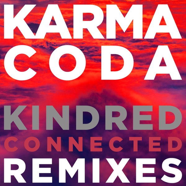 Karmacoda | Kindred (Connected Remixes) | CD Baby Music Store