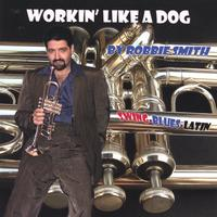 Robbie Smith | Workin' Like A Dog