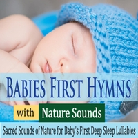 Robbins Island Music Group | Babies First Hymns With Nature Sounds: Sacred Sounds of Nature for Baby's First Deep Sleep Lullabies