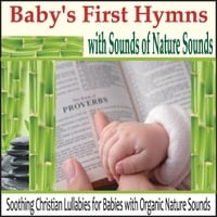 Robbins Island Music Group | Baby's First Hymns With Sounds of Nature: Soothing Christian Lullabies for Babies With Organic Nature Sounds
