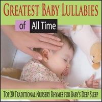 Robbins Island Music Group | Greatest Baby Lullabies of All Time: Top 20 Traditional Nursery Rhymes for Baby's Deep Sleep