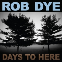Rob Dye | Days To Here