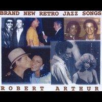 Robert Arthur | Brand New Retro Jazz Songs | CD Baby Music Store