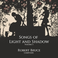 Robert Bruce | Songs of Light and Shadow, Vol. 1