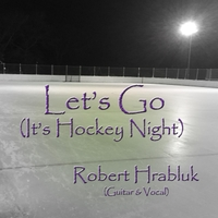 Robert Hrabluk | Let's Go (It's Hockey Night)