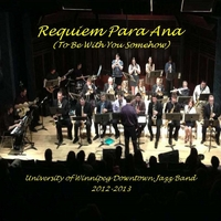 Robert Hrabluk & The University of Winnipeg Downtown Jazz Band | Requiem Para Ana (To Be With You Somehow)