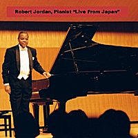 "Robert Jordan, Pianist | Robert Jordan, Pianist ""Live from Japan"""