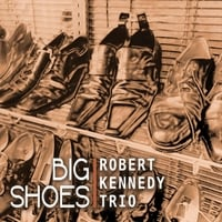 Robert Kennedy Trio | Big Shoes