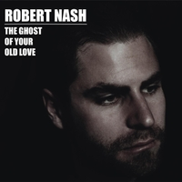 Robert Nash | The Ghost of Your Old Love