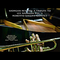 Roberto Magris Quintet | Morgan Rewind: A Tribute to Lee Morgan