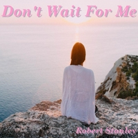 Robert Stanley | Don't Wait for Me