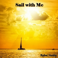 Robert Stanley | Sail with Me